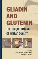 Gliadin and Glutenin: The Unique Balance of Wheat Quality